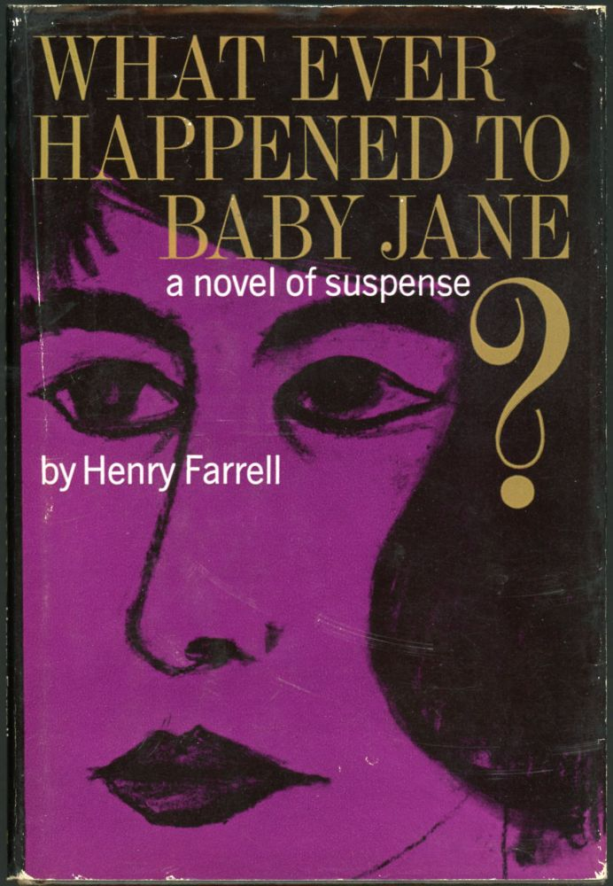 WHAT EVER HAPPENED TO BABY JANE? Henry Farrell.