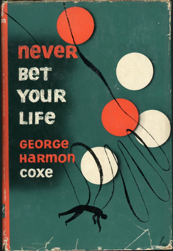 NEVER BET YOUR LIFE. George Harmon Coxe.
