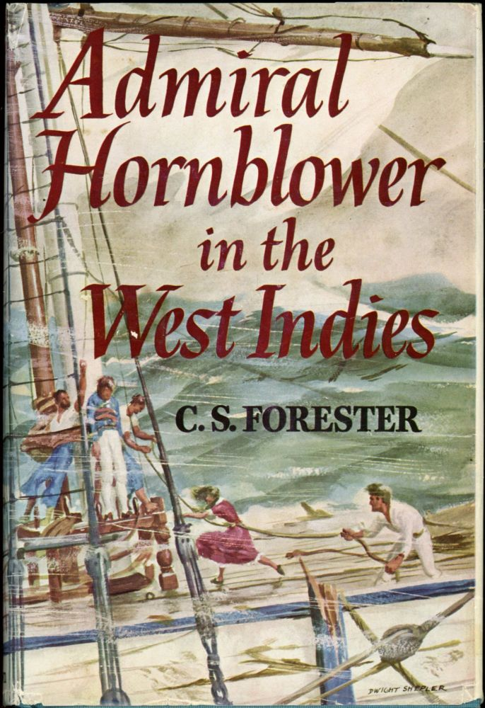 ADMIRAL HORNBLOWER IN THE WEST INDIES. C. S. Forester, pseudonym for Cecil Louis Troughton Smith.