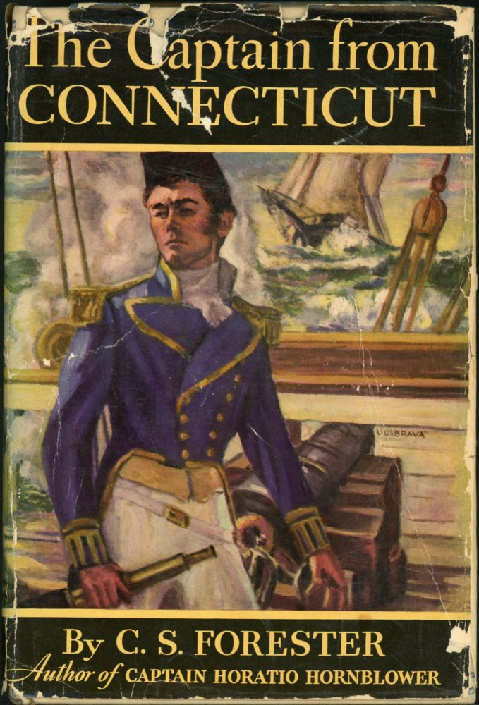 THE CAPTAIN FROM CONNECTICUT. C. S. Forester, pseudonym for Cecil Louis Troughton Smith.