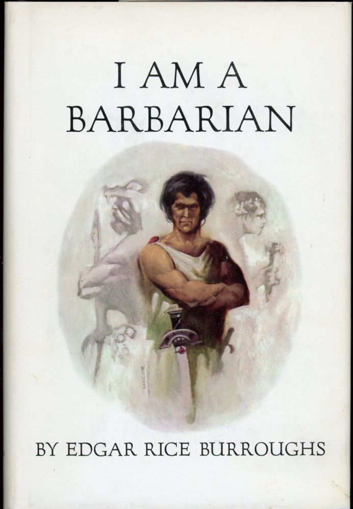I AM A BARBARIAN. Edgar Rice Burroughs.