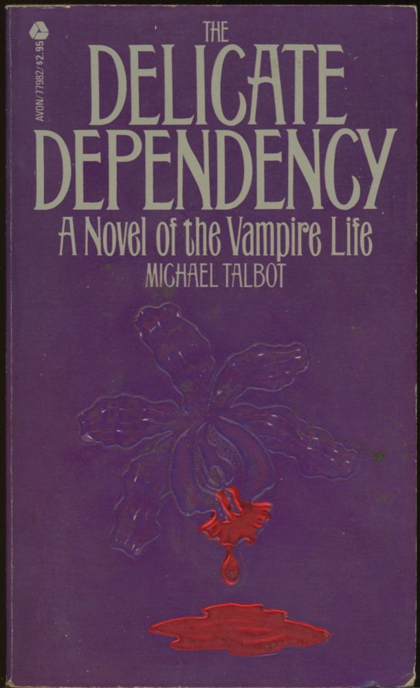 THE DELICATE DEPENDENCY: A NOVEL OF THE VAMPIRE LIFE. Michael Talbot.