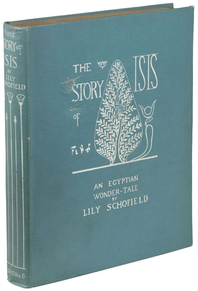 THE STORY OF ISIS AND OSIRIS: AN EGYPTIAN WONDER-TALE. Lily Schofield.