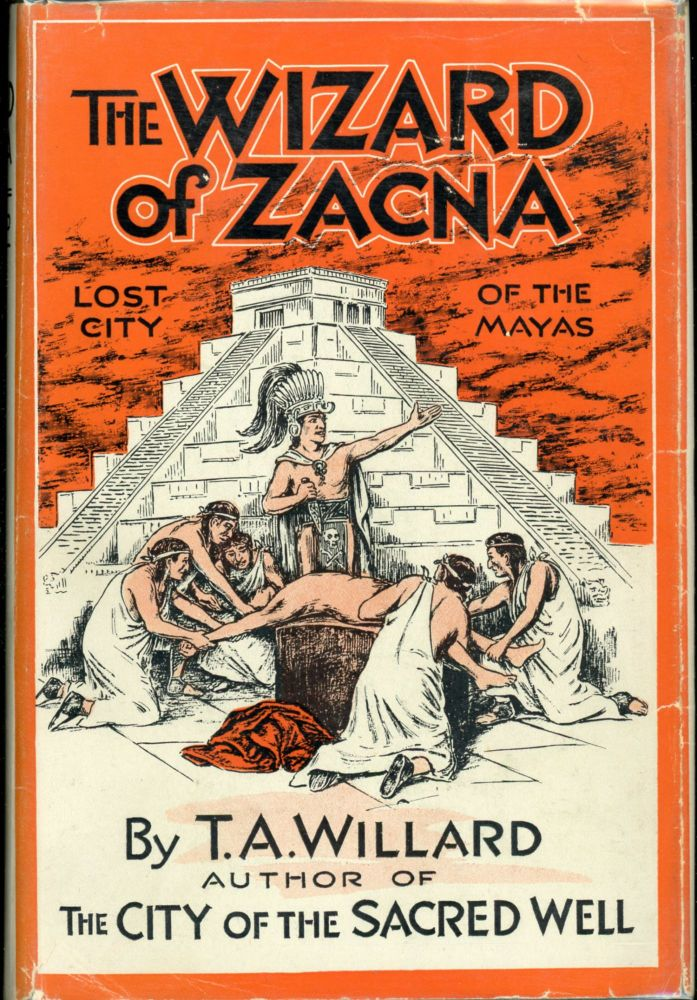 THE WIZARD OF ZACNA: A LOST CITY OF THE MAYAS. Willard, heodore, rthur.