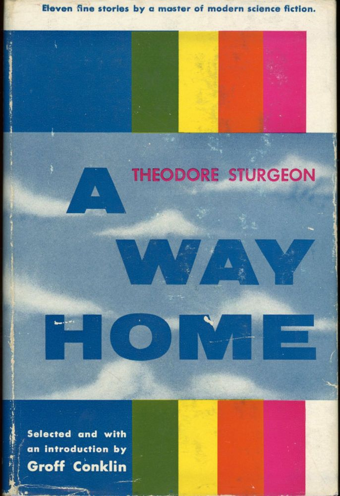 A WAY HOME: STORIES OF SCIENCE FICTION AND FANTASY. Theodore Sturgeon.