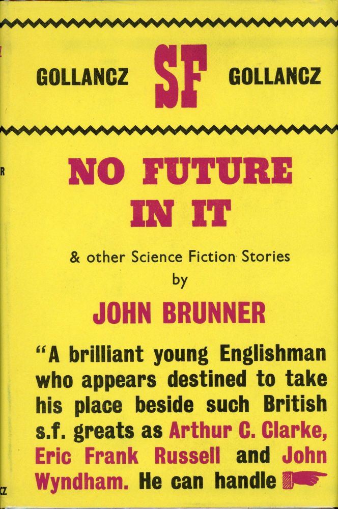 NO FUTURE IN IT: AND OTHER SCIENCE FICTION STORIES. John Brunner.
