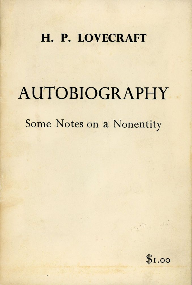 AUTOBIOGRAPHY: SOME NOTES ON A NONENTITY. Lovecraft.