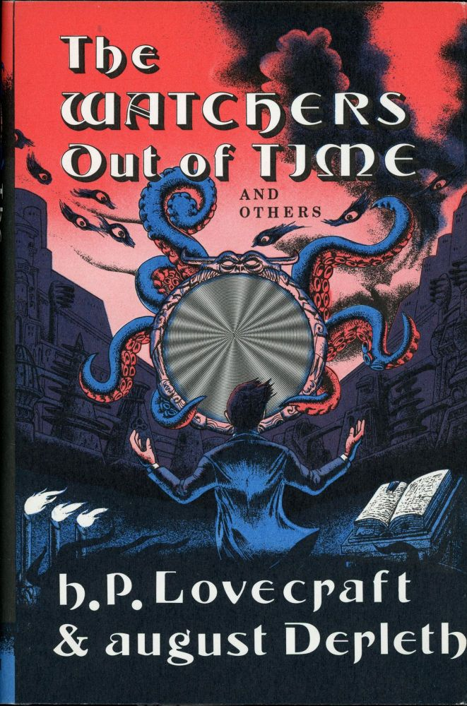 THE WATCHERS OUT OF TIME AND OTHERS. Lovecraft, August Derleth, oward, hillips.