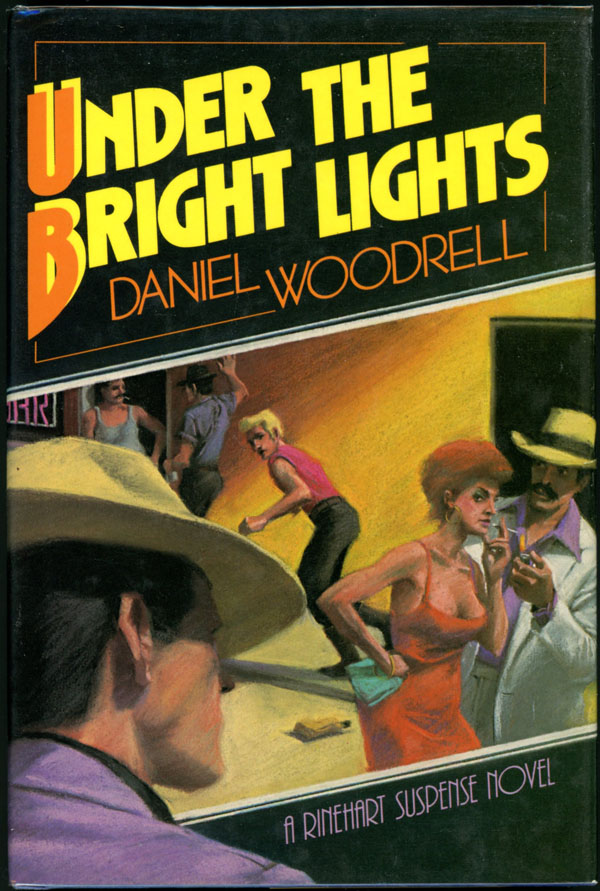 UNDER THE BRIGHT LIGHTS. Daniel Woodrell.