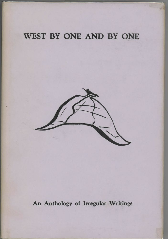 WEST BY ONE AND BY ONE: AN ANTHOLOGY OF IRREGULAR WRITINGS BY THE SCOWRERS AND MOLLY MAGUIRES OF SAN FRANCISCO AND THE TRAINED CORMORANTS OF LOS ANGELES COUNTY. Poul Anderson, introduction.