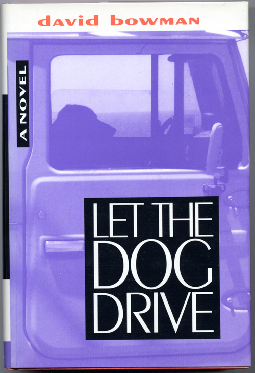LET THE DOG DRIVE. David Bowman.