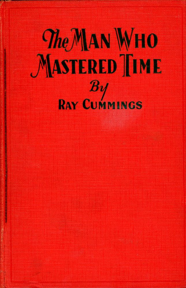 THE MAN WHO MASTERED TIME. Ray Cummings.