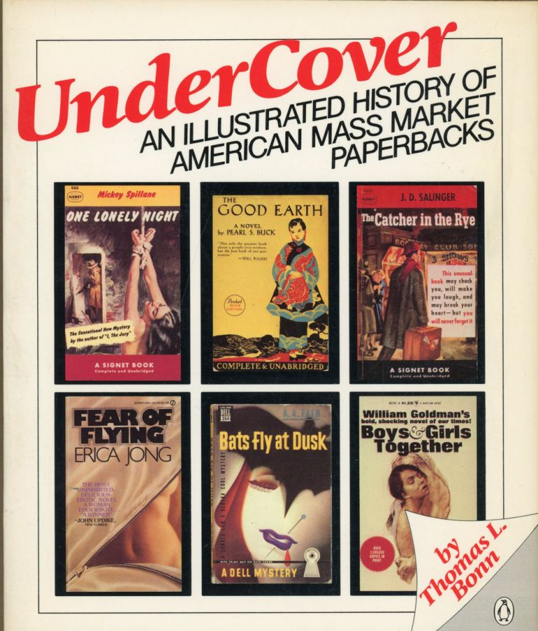 UNDERCOVER: AN ILLUSTRATED HISTORY OF AMERICAN MASS MARKET PAPERBACKS.