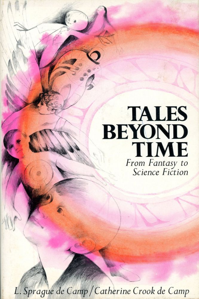 TALES BEYOND TIME: FROM FANTASY TO SCIENCE FICTION. L. Sprague De Camp, Catherine Crook de Camp, compilers.