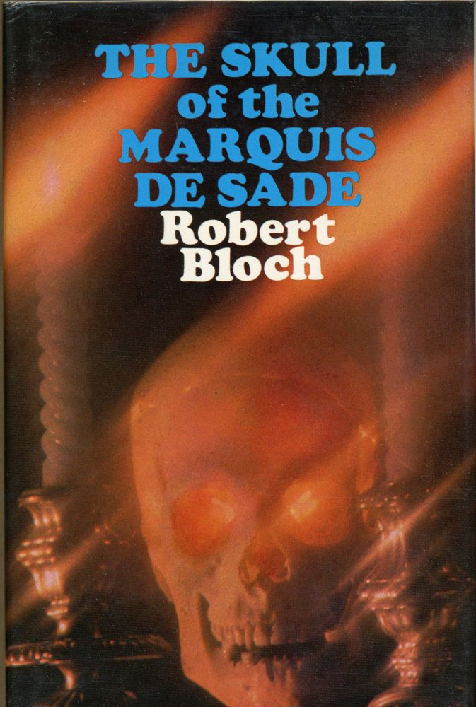THE SKULL OF THE MARQUIS DE SADE: AND OTHER STORIES. Robert Bloch.