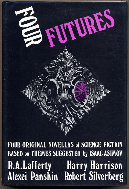 FOUR FUTURES: FOUR ORIGINAL NOVELLAS OF SCIENCE FICTION. Isaac . Lafferty Asimov, Alexi Panshin, Harry Harrison, R. A., Robert Silverberg, foreword.