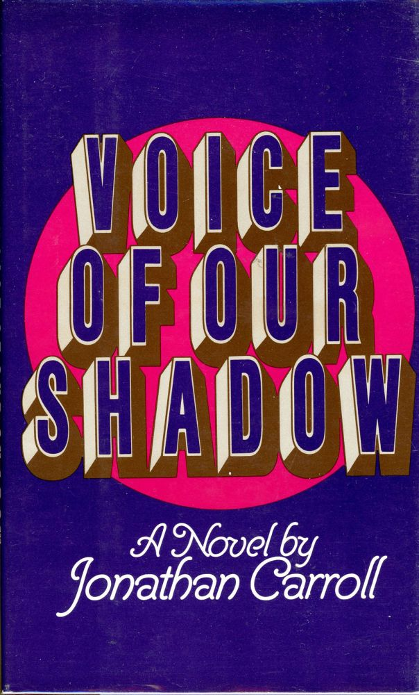 VOICE OF OUR SHADOW. Jonathan Carroll.