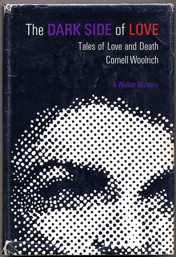 THE DARK SIDE OF LOVE: TALES OF LOVE AND DEATH. Cornell Woolrich.