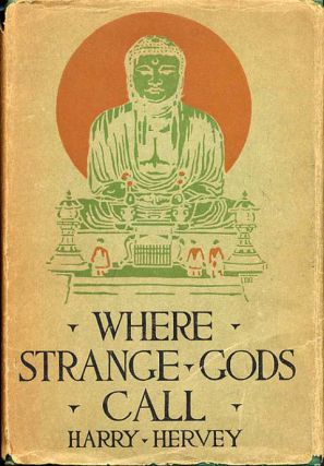 WHERE STRANGE GODS CALL: PAGES OUT OF THE EAST. Harry Hervey