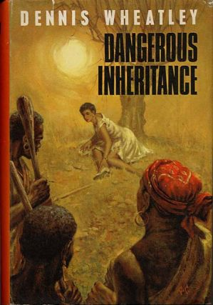 DANGEROUS INHERITANCE. Dennis Wheatley