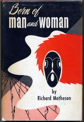 BORN OF MAN AND WOMAN: TALES OF SCIENCE FICTION AND FANTASY. Richard Matheson