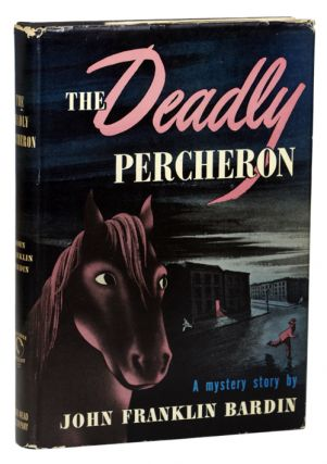 THE DEADLY PERCHERON. John Franklin Bardin