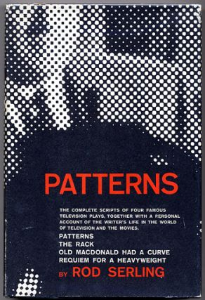 PATTERNS: FOUR TELEVISION PLAYS WITH THE AUTHOR'S PERSONAL COMMENTARIES BY. Rod Serling.
