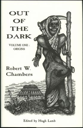 OUT OF THE DARK VOLUME I: ORIGINS. Introduction by Hugh Lamb. Robert W. Chambers