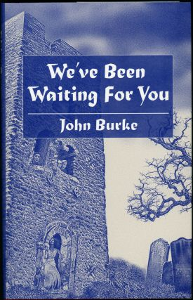 WE'VE BEEN WAITING FOR YOU AND OTHER TALES OF UNEASE. Introduction by Nicholas Royle. John Burke