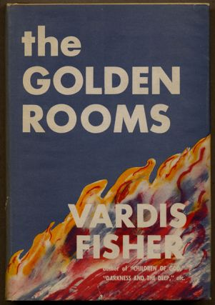 THE GOLDEN ROOMS. Vardis Fisher