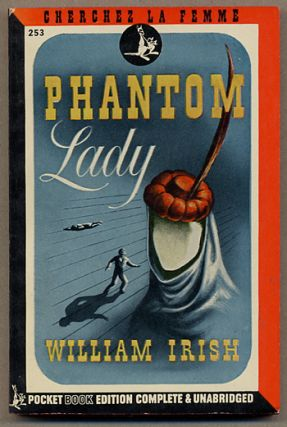 THE PHANTOM LADY. William Irish, pseudonym for Cornell Woolrich.