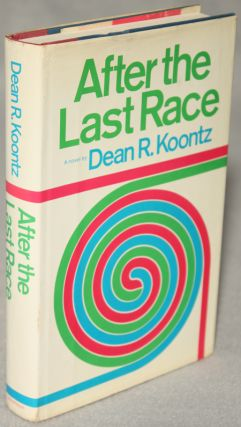 AFTER THE LAST RACE. Dean R. Koontz