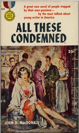 ALL THESE CONDEMNED. John D. MacDonald