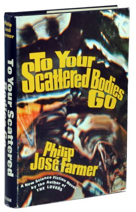 TO YOUR SCATTERED BODIES GO. Philip Jose Farmer
