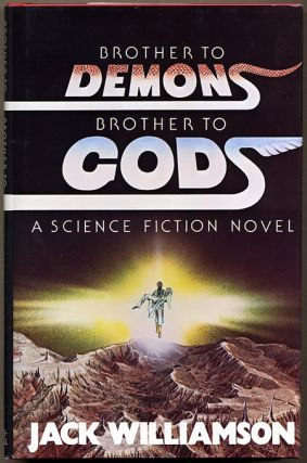 BROTHERS TO DEMONS, BROTHERS TO GODS. Jack Williamson, John Stewart Williamson