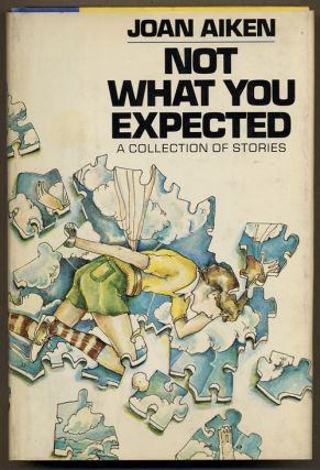 NOT WHAT YOU EXPECTED: A COLLECTION OF SHORT STORIES. Joan Aiken
