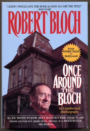 ONCE AROUND THE BLOCH: AN UNAUTHORIZED AUTOBIOGRAPHY. Robert Bloch