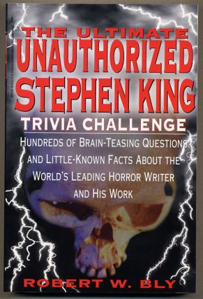 THE ULTIMATE UNAUTHORIZED STEPHEN KING TRIVIA CHALLENGE. Stephen King, Robert W. Bly