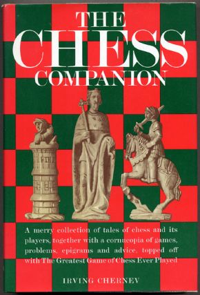 THE CHESS COMPANION: A MERRY COLLECTION OF TALES OF CHESS AND ITS PLAYERS. Irving Chernev, compiler