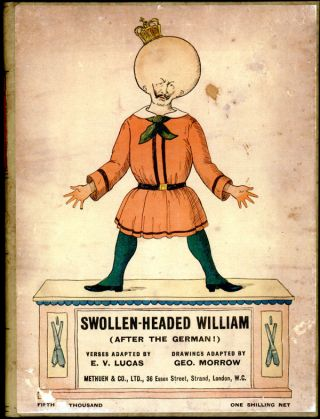 SWOLLEN HEADED WILLIAM: PAINFUL STORIES AND FUNNY PICTURES AFTER THE GERMAN. E. V. Lucas, George...