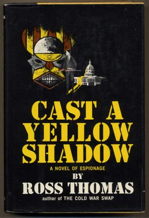 CAST A YELLOW SHADOW. Ross Thomas