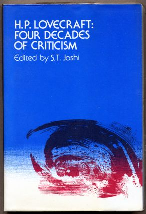 H.P. LOVECRAFT: FOUR DECADES OF CRITICISM. S. T. Lovecraft. Joshi