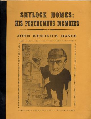 SHYLOCK HOMES: HIS POSTHUMOUS MEMOIRS. John Kendrick Bangs