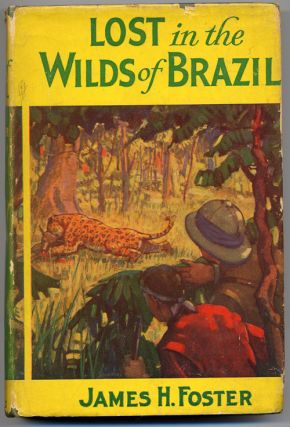 LOST IN THE WILDS OF BRAZIL. James Foster