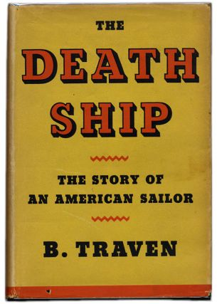 THE DEATH SHIP: THE STORY OF AN AMERICAN SAILOR. B. Traven, pseudonym