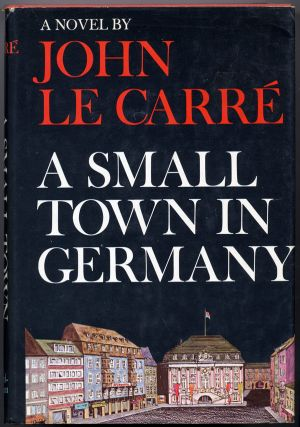 A SMALL TOWN IN GERMANY. John Le Carre, David John Moore Cornwell