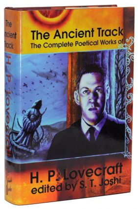 THE ANCIENT TRACK: THE COMPLETE POETICAL WORKS OF H.P. LOVECRAFT. Lovecraft, oward, hillips