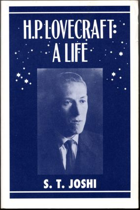 H.P. LOVECRAFT: A LIFE. Howard Phillips Lovecraft, S. T. Joshi.