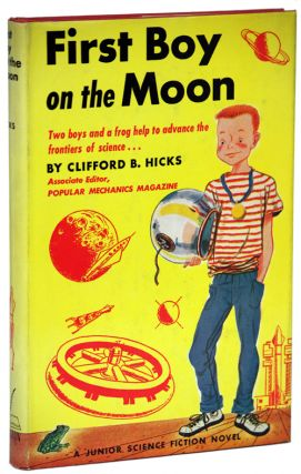 FIRST BOY ON THE MOON. Clifford B. Hicks