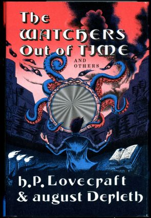 THE WATCHERS OUT OF TIME AND OTHERS. Lovecraft, August Derleth, oward, hillips